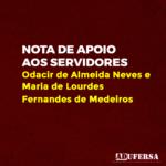 Nota de apoio aos servidores Odacir de Almeida Neves e Maria de Lourdes Fernandes de Medeiros